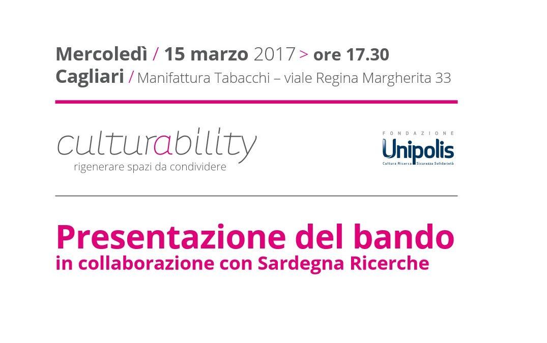 Cagliari 15 marzo 2017 – Presentazione #culturability4: 400 mila euro per  progetti culturali innovativi ad alto impatto sociale.