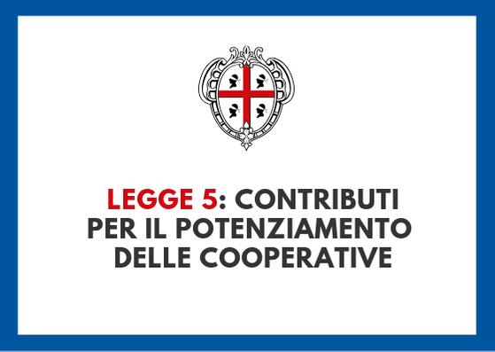 LEGGE 5: Contributi per il potenziamento economico delle cooperative e dei loro consorzi – 2019
